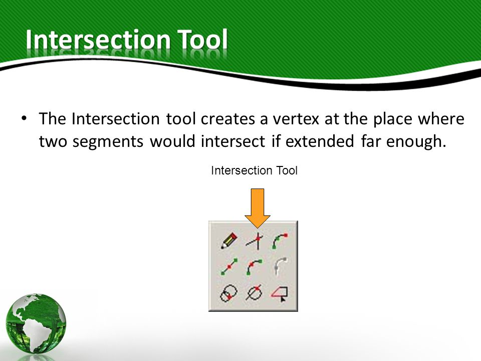 The Intersection tool creates a vertex at the place where two segments would intersect if extended far enough.