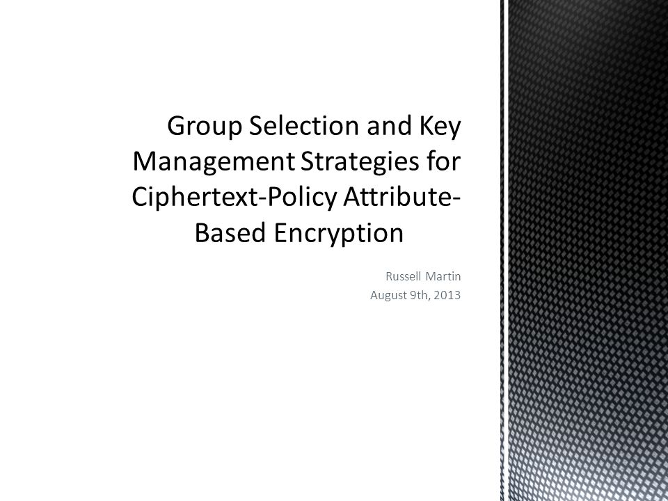 Conclusion Type F curves provide fastest key generation and encryption for CPABE o Limited in decryption due to large output groups o Type A curves provide best decryption times Key Insulated CPABE allows non-immediate revocation at low overhead o Security same as CPABE o Issues with storage of multiple keys