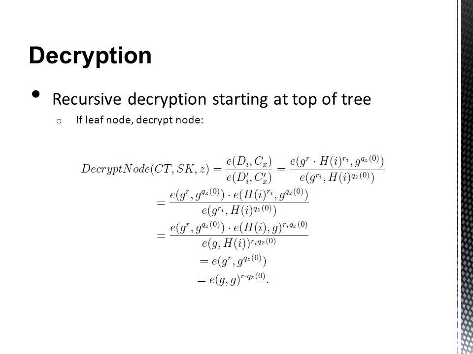 Decryption Recursive decryption starting at top of tree o If leaf node, decrypt node: