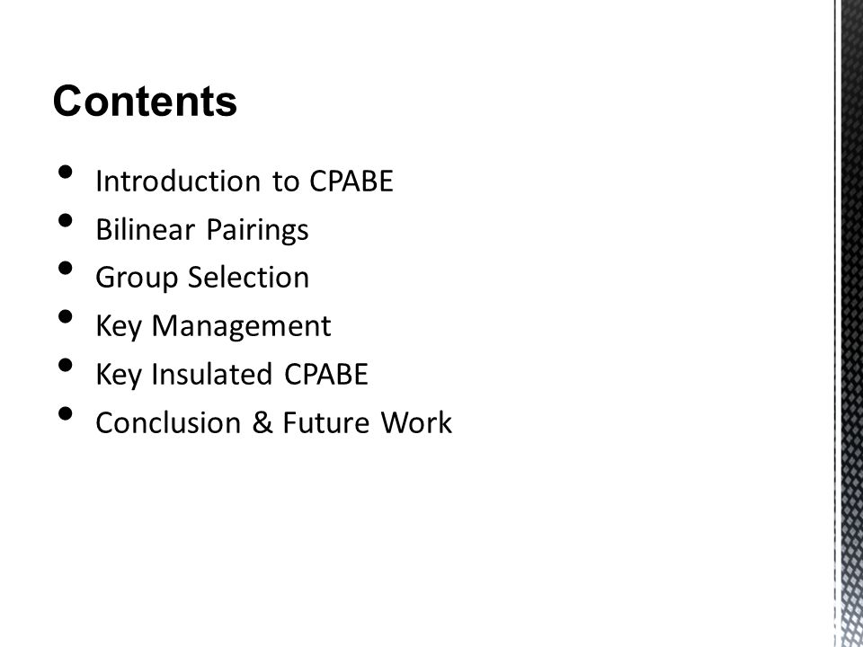 Contents Introduction to CPABE Bilinear Pairings Group Selection Key Management Key Insulated CPABE Conclusion & Future Work