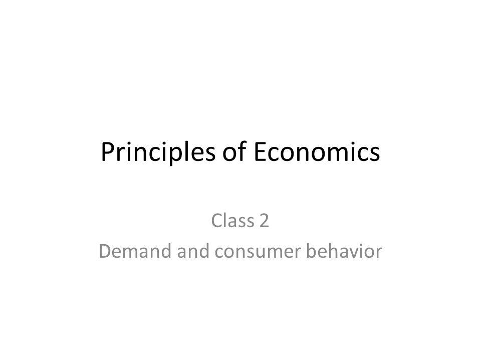 Principles of Economics Class 2 Demand and consumer behavior