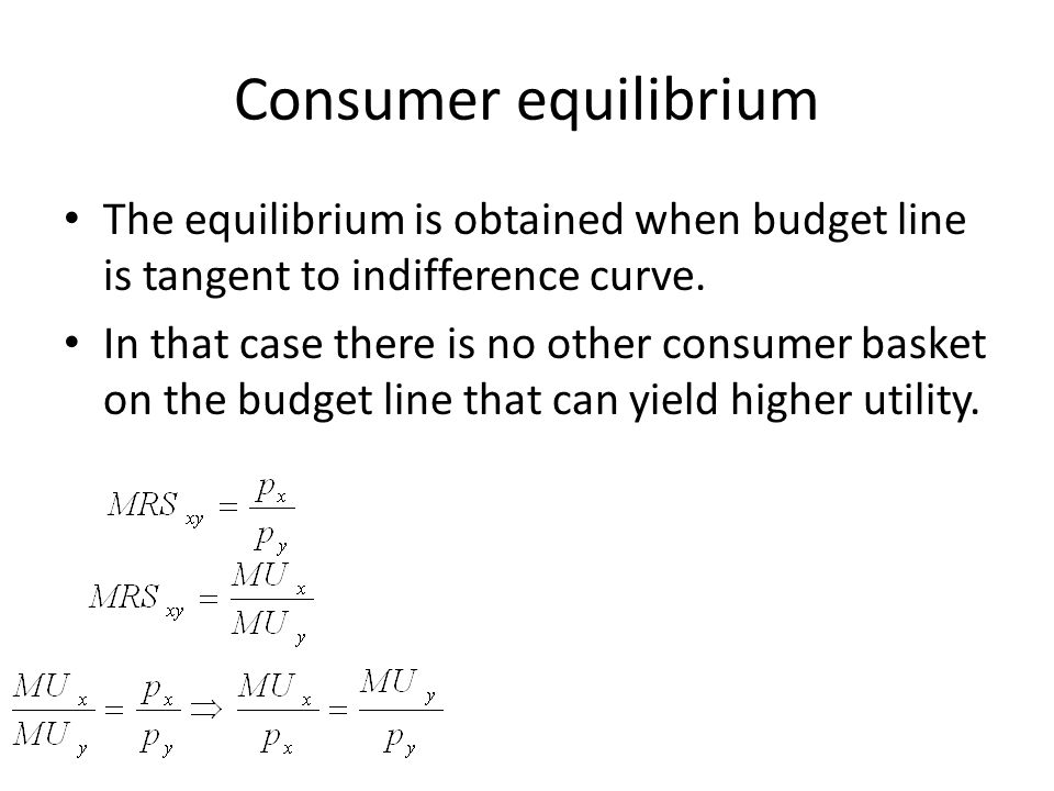 Consumer equilibrium The equilibrium is obtained when budget line is tangent to indifference curve.