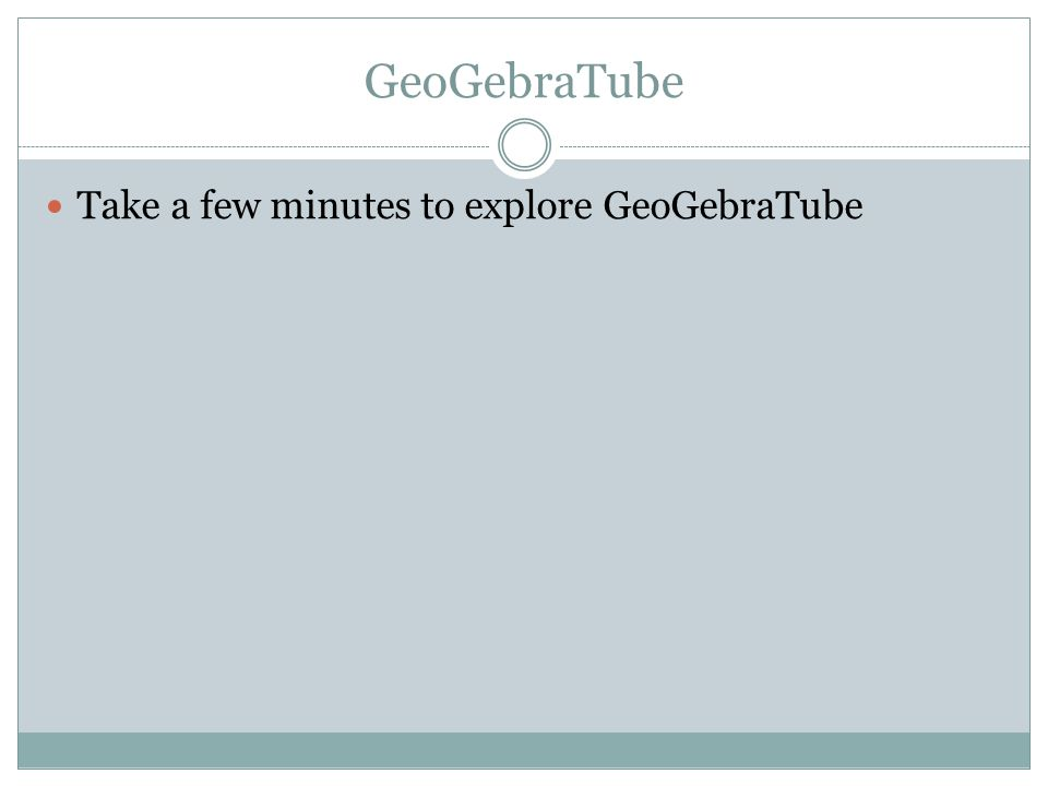 GeoGebraTube Take a few minutes to explore GeoGebraTube