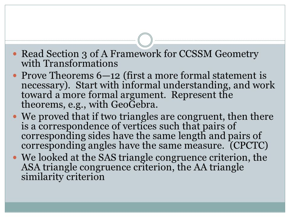 Read Section 3 of A Framework for CCSSM Geometry with Transformations Prove Theorems 6—12 (first a more formal statement is necessary).