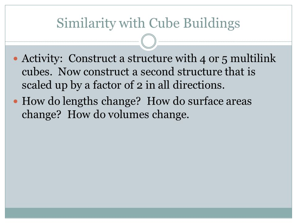 Similarity with Cube Buildings Activity: Construct a structure with 4 or 5 multilink cubes.