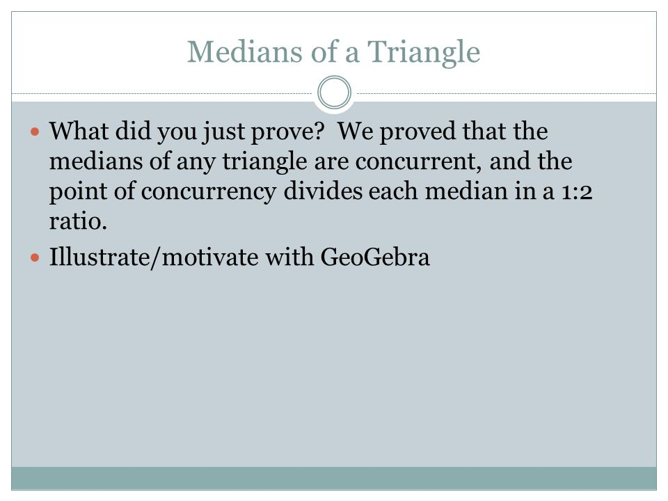 Medians of a Triangle What did you just prove.
