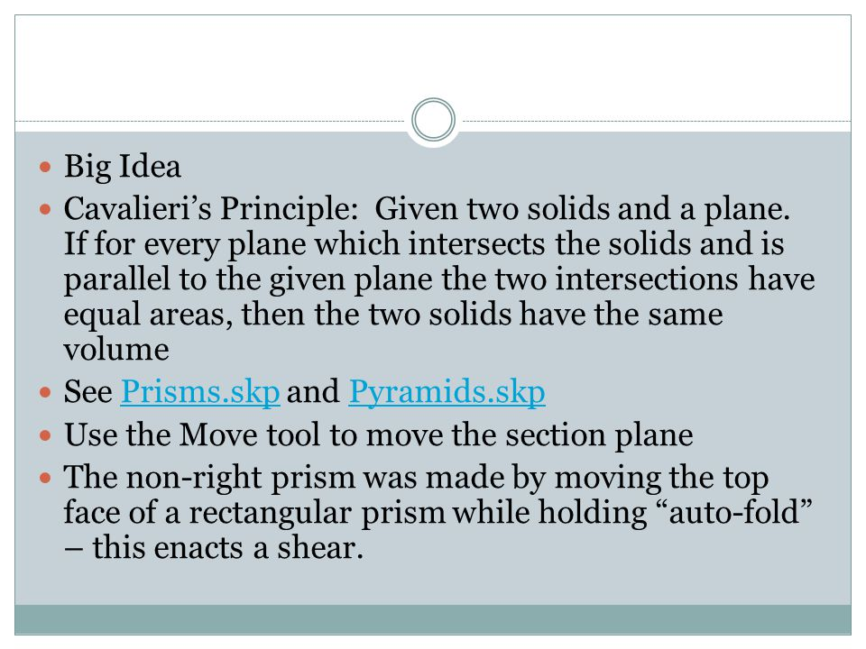 Big Idea Cavalieri's Principle: Given two solids and a plane.
