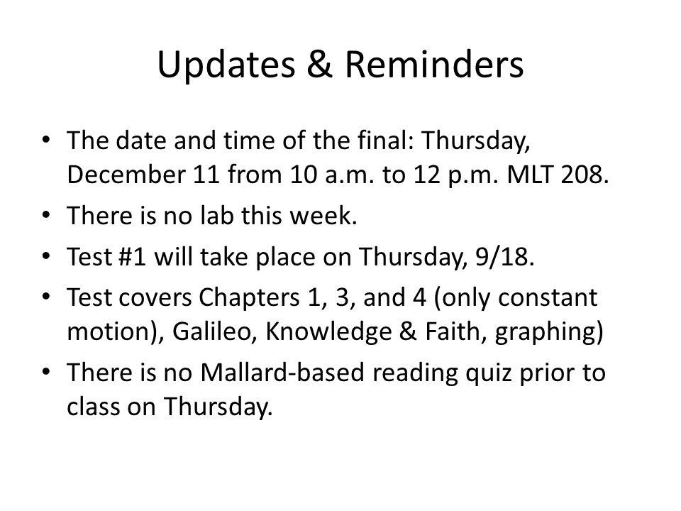 Updates & Reminders The date and time of the final: Thursday, December 11 from 10 a.m. to 12 p.m. MLT 208. There is no lab this week. Test #1 will tak