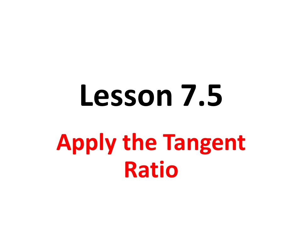 Objective Students will use the tangent ratio for indirect measurement