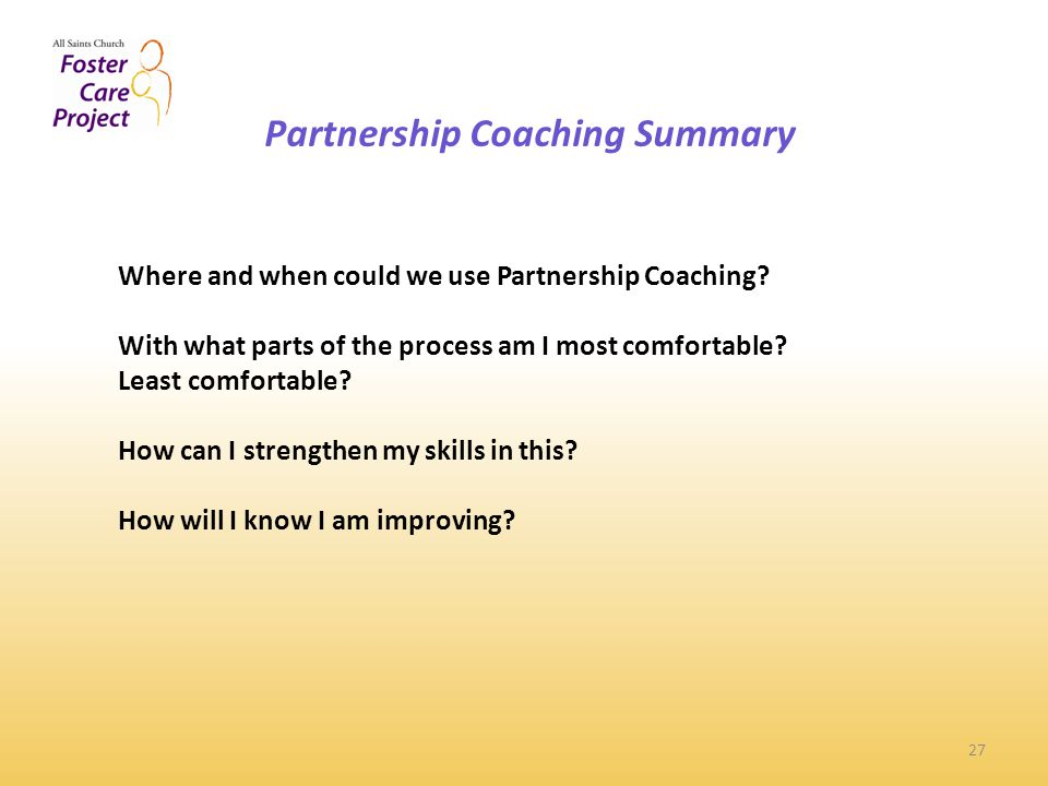 Partnership Coaching Summary 27 Where and when could we use Partnership Coaching.