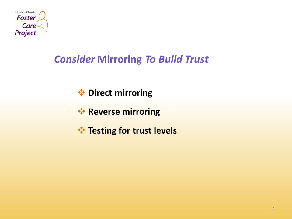Consider Mirroring To Build Trust 8  Direct mirroring  Reverse mirroring  Testing for trust levels