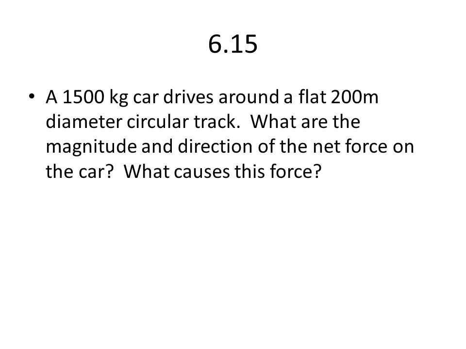 6.15 A 1500 kg car drives around a flat 200m diameter circular track.
