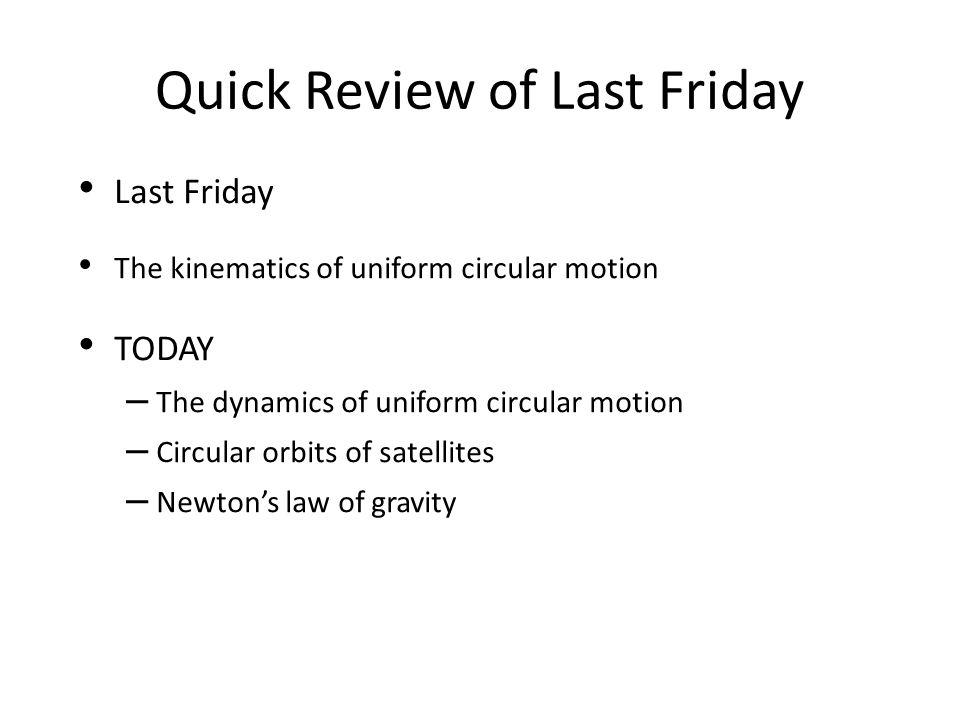 Uniform Circular Motion Uniform magnitude of velocity (speed) is constant
