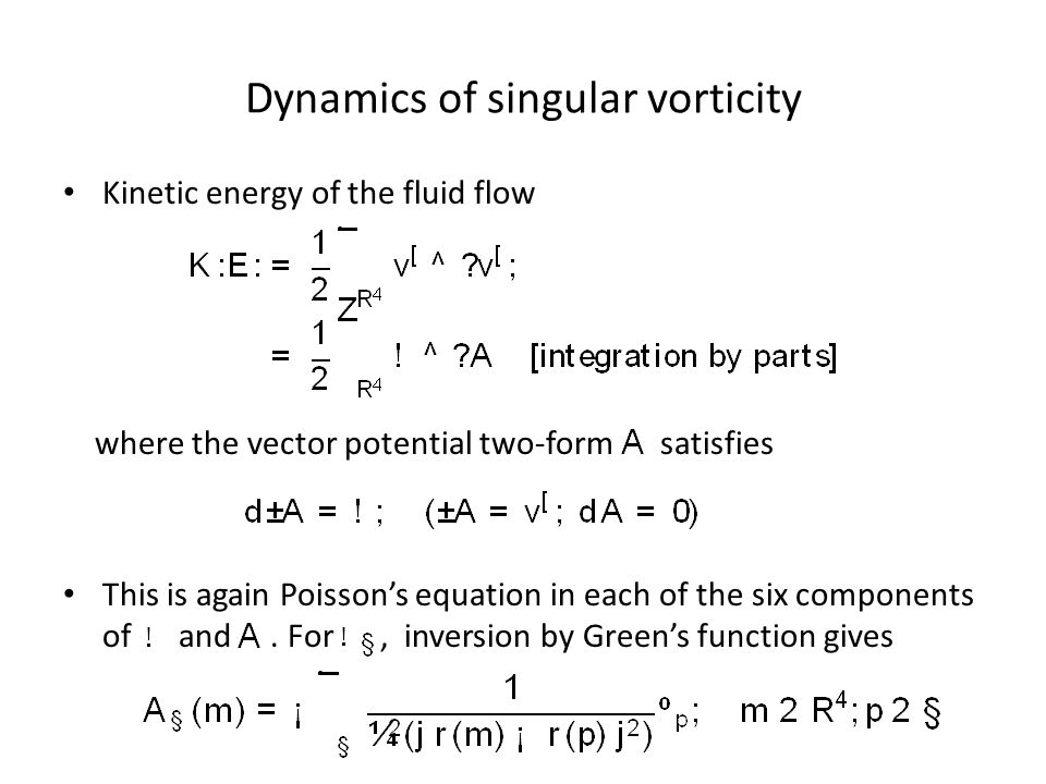 Dynamics of singular vorticity Kinetic energy of the fluid flow where the vector potential two-form satisfies This is again Poisson's equation in each of the six components of and.