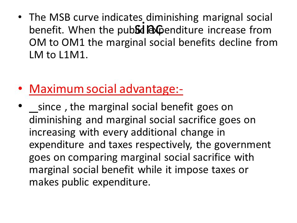 sinc The MSB curve indicates diminishing marignal social benefit. When the public expenditure increase from OM to OM1 the marginal social benefits dec