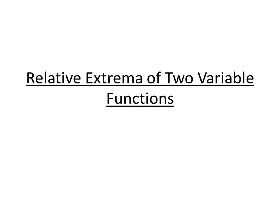 Relative Extrema of Two Variable Functions