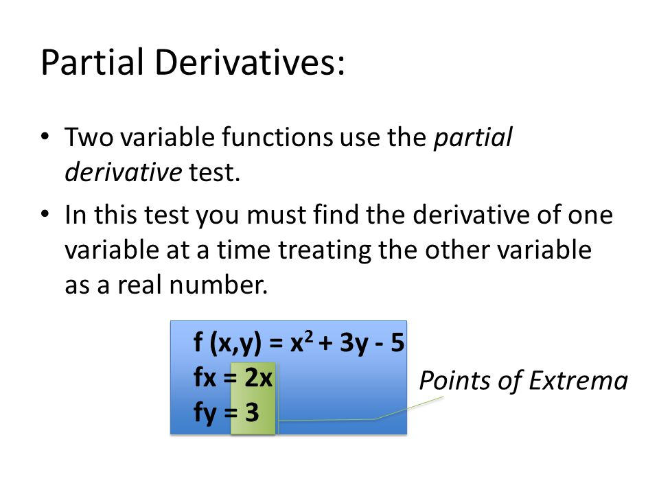 Partial Derivatives: Two variable functions use the partial derivative test.