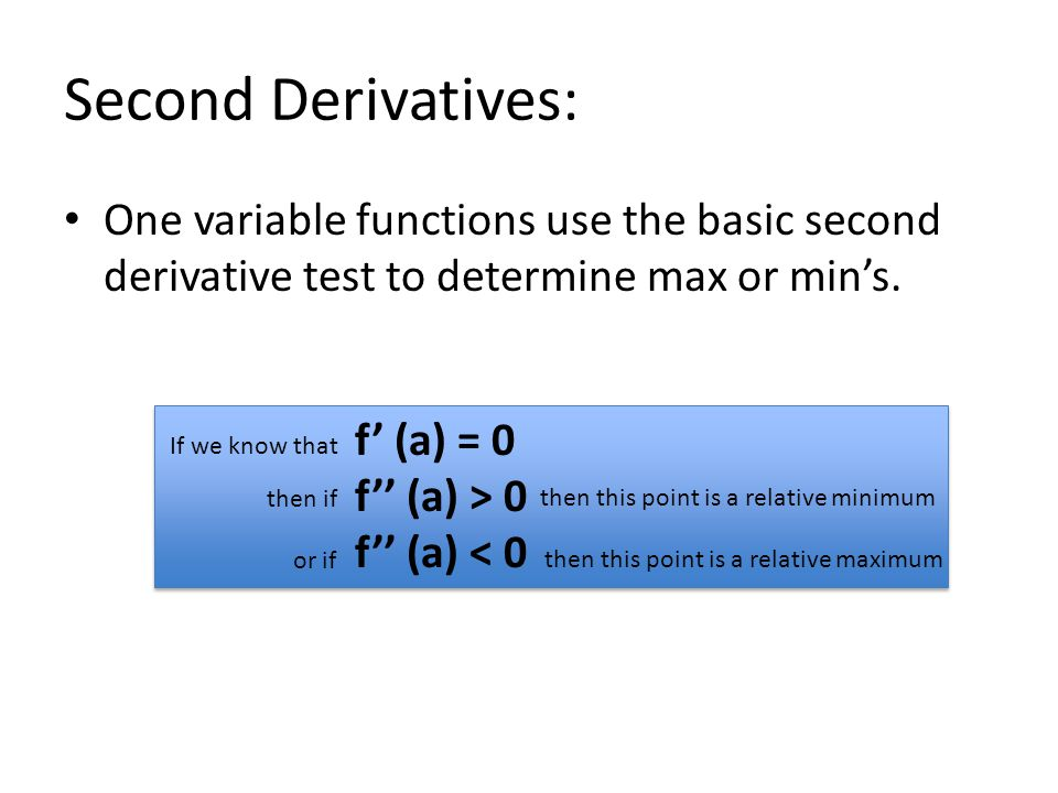 Second Derivatives: One variable functions use the basic second derivative test to determine max or min's.