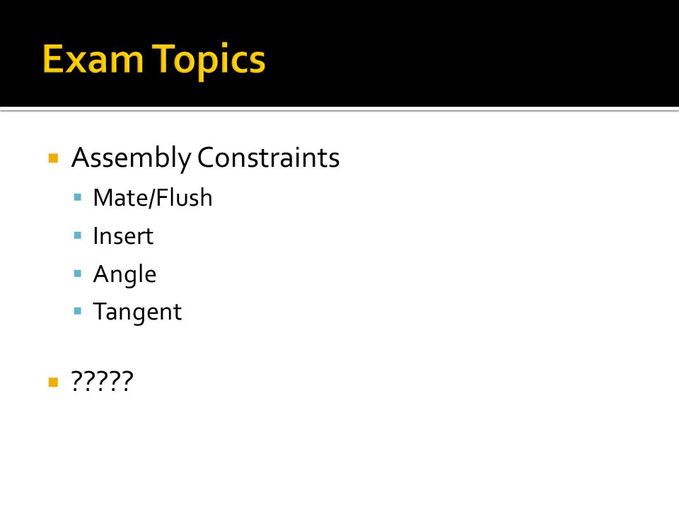  Assembly Constraints  Mate/Flush  Insert  Angle  Tangent  ?????