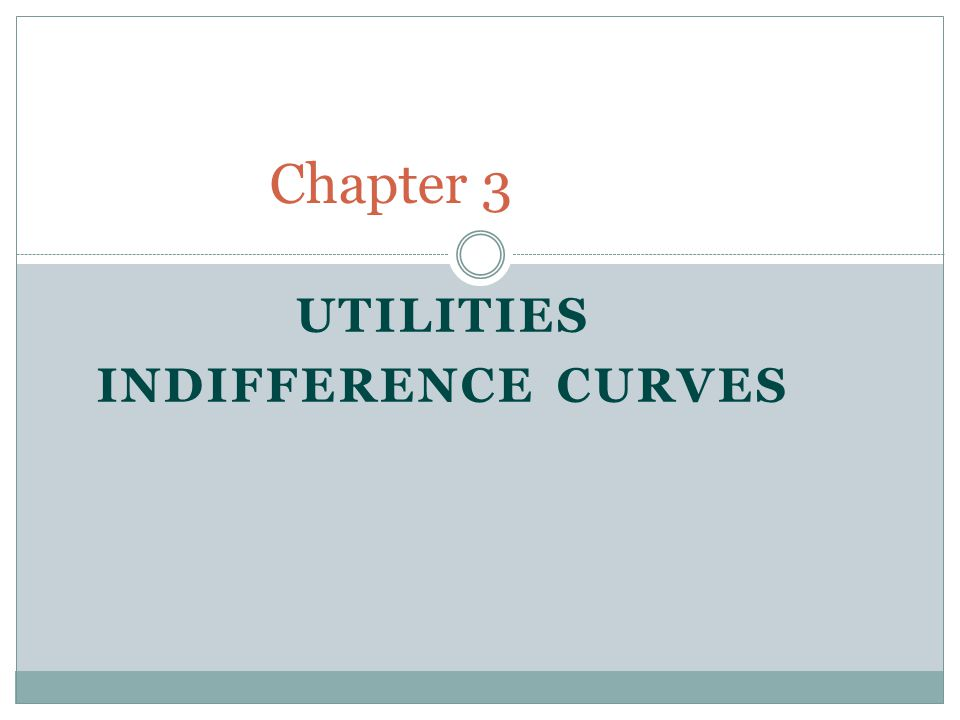 UTILITIES INDIFFERENCE CURVES Chapter 3