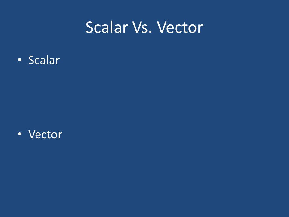 Scalar Vs. Vector Scalar Vector
