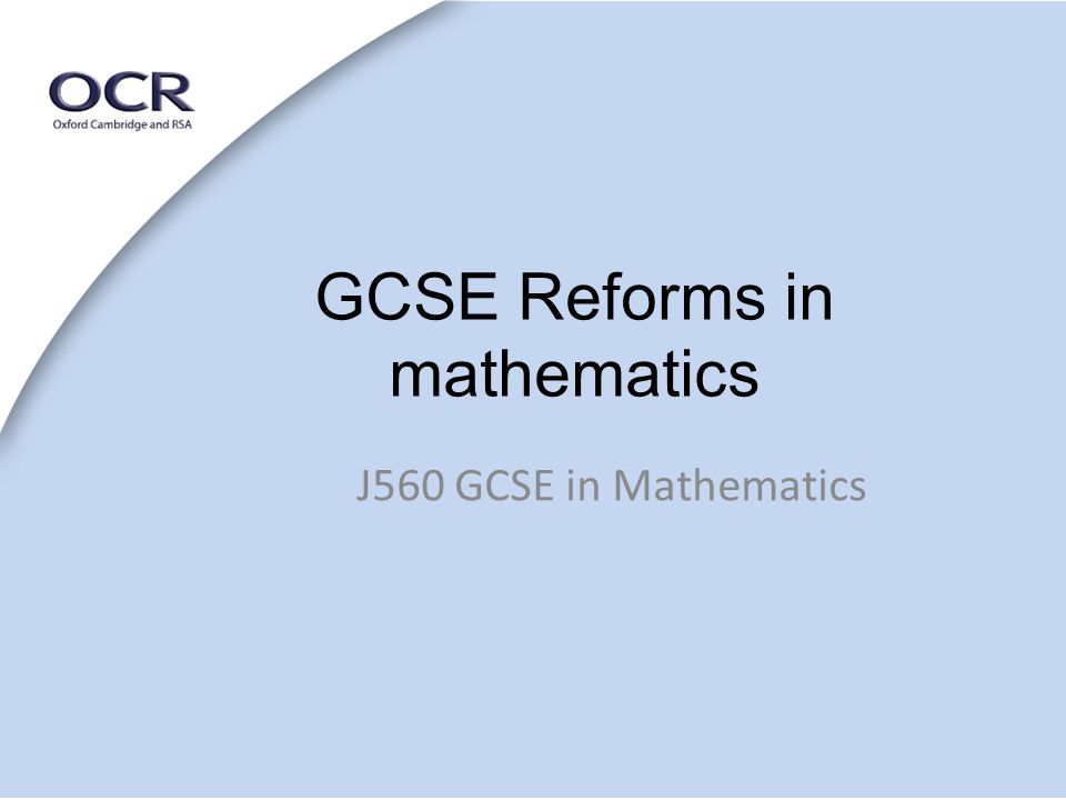GCSE Reforms in mathematics J560 GCSE in Mathematics