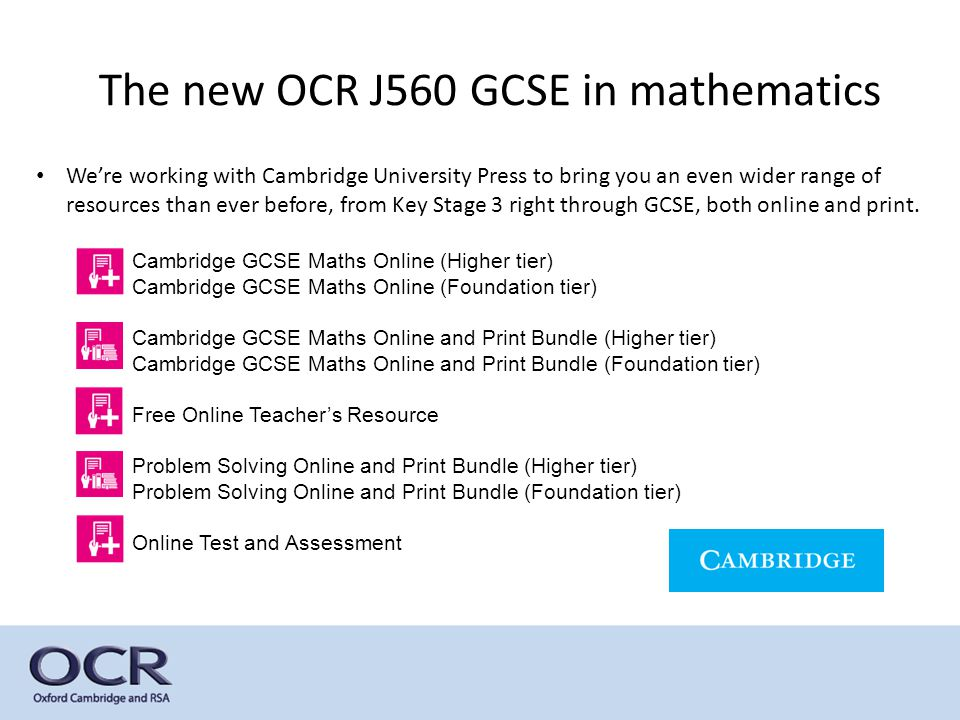 The new OCR J560 GCSE in mathematics We're working with Cambridge University Press to bring you an even wider range of resources than ever before, fro