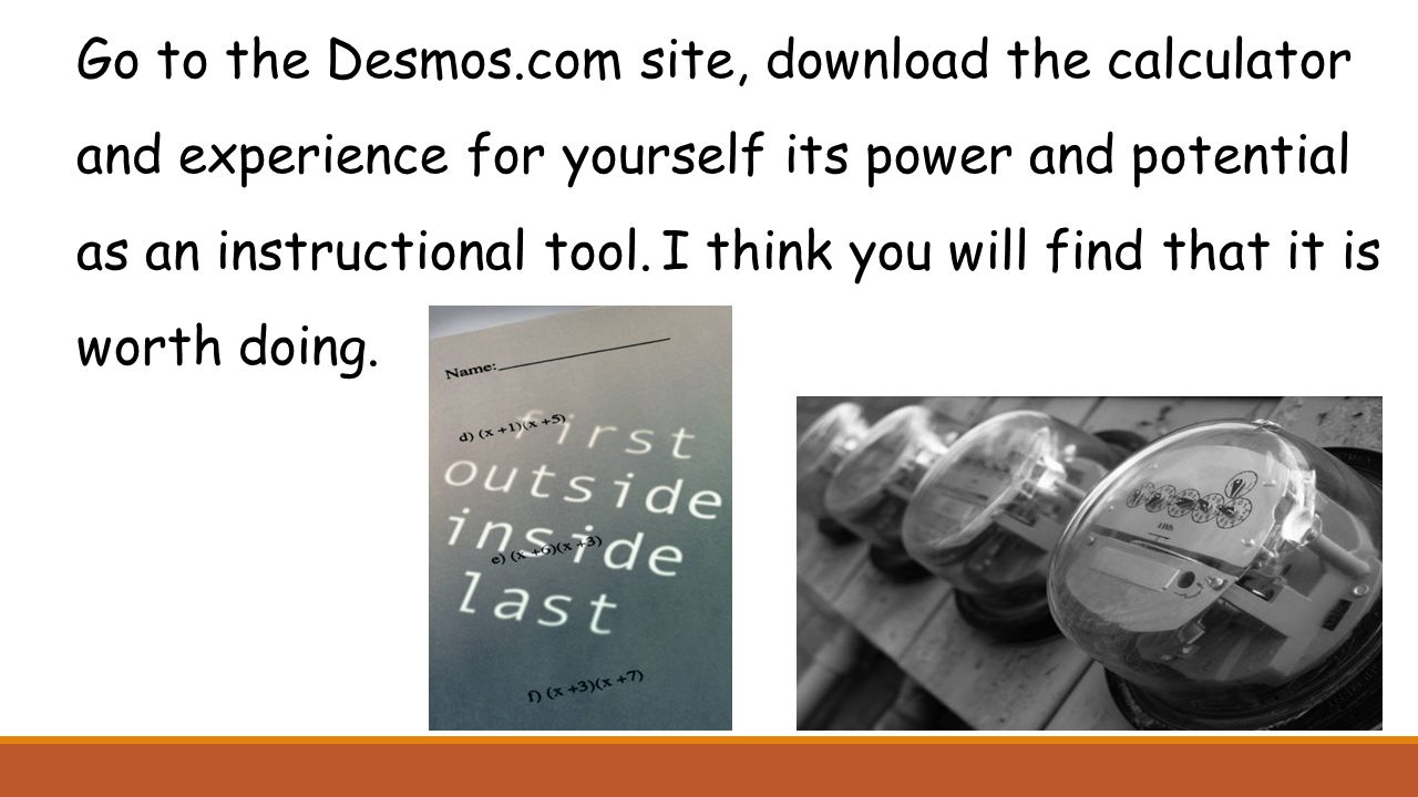 Go to the Desmos.com site, download the calculator and experience for yourself its power and potential as an instructional tool.I think you will find