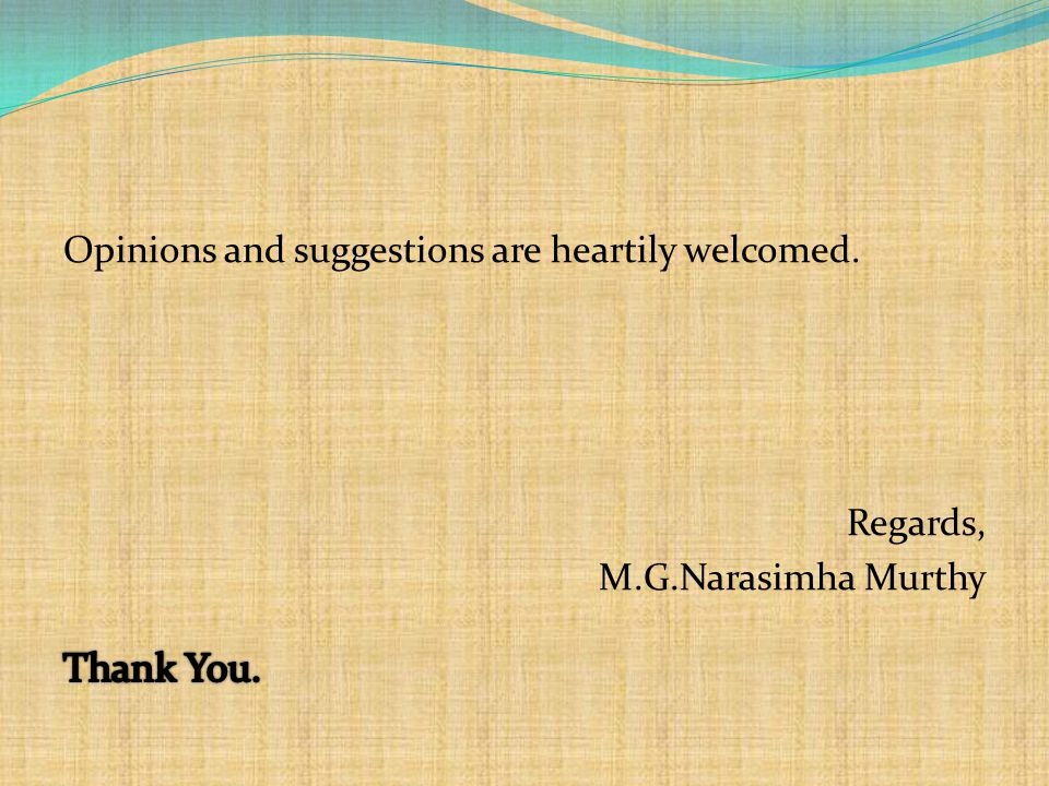 Opinions and suggestions are heartily welcomed. Regards, M.G.Narasimha Murthy