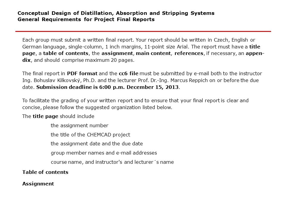 Conceptual Design of Distillation, Absorption and Stripping Systems General Requirements for Project Final Reports The main content of your report should at least include the following: Introduction (maximum 2 pages) Present a brief discussion to explain what the report is about.
