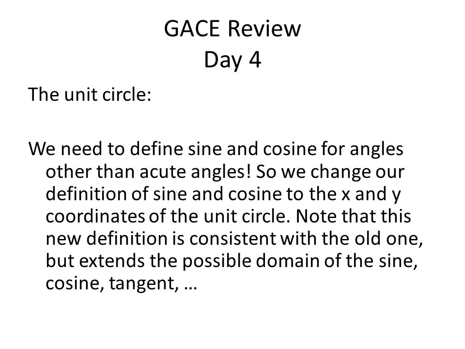 GACE Review Day 4 The unit circle: We need to define sine and cosine for angles other than acute angles.