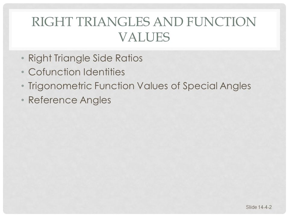 RIGHT TRIANGLES AND FUNCTION VALUES Right Triangle Side Ratios Cofunction Identities Trigonometric Function Values of Special Angles Reference Angles
