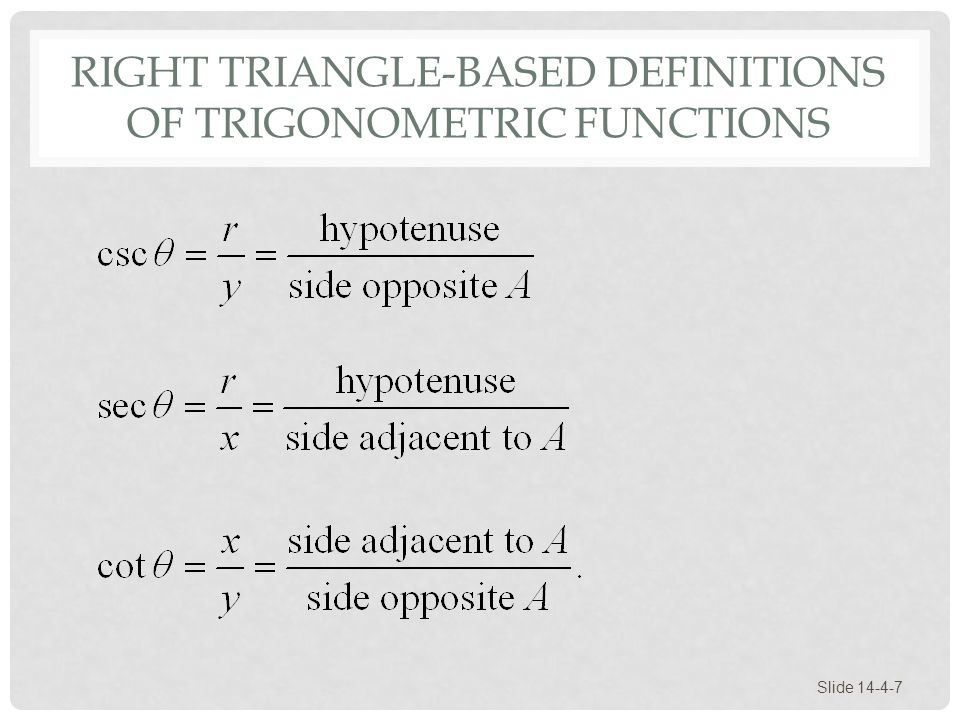 RIGHT TRIANGLE-BASED DEFINITIONS OF TRIGONOMETRIC FUNCTIONS Slide 14-4-7