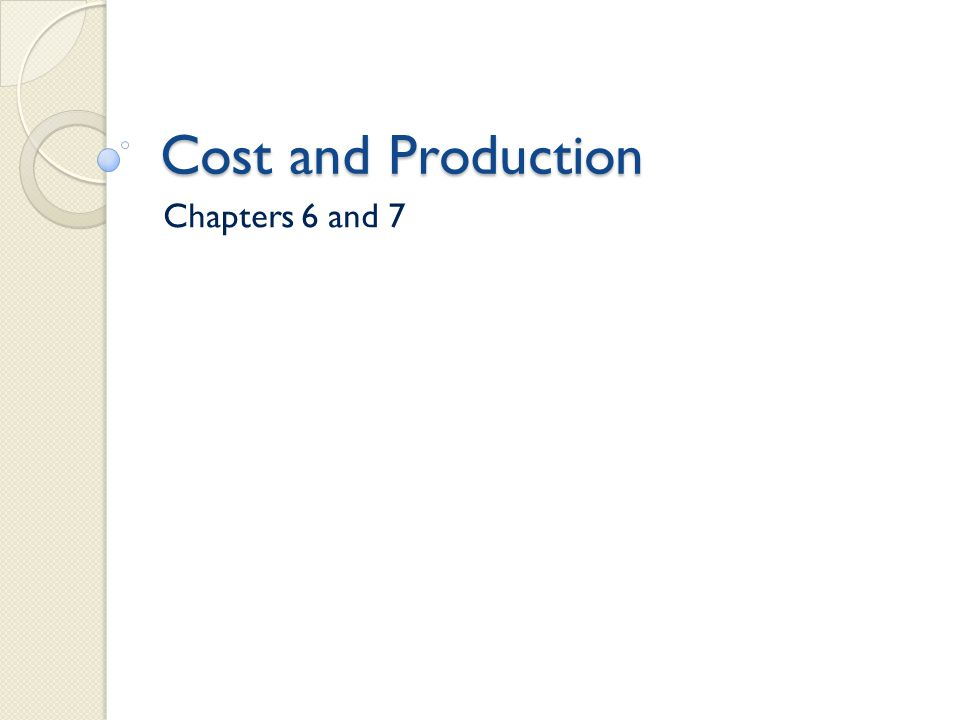 Cost and Production Chapters 6 and 7