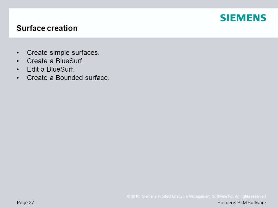 Page 37 © 2010. Siemens Product Lifecycle Management Software Inc. All rights reserved Siemens PLM Software Surface creation Create simple surfaces. C