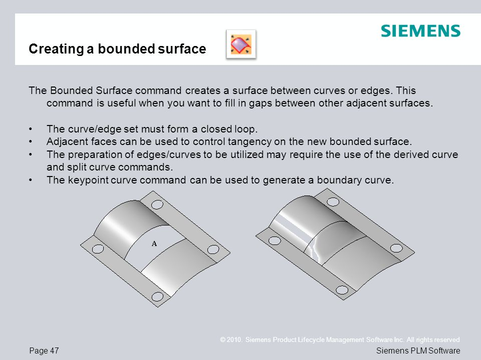 Page 47 © 2010. Siemens Product Lifecycle Management Software Inc. All rights reserved Siemens PLM Software Creating a bounded surface The Bounded Sur