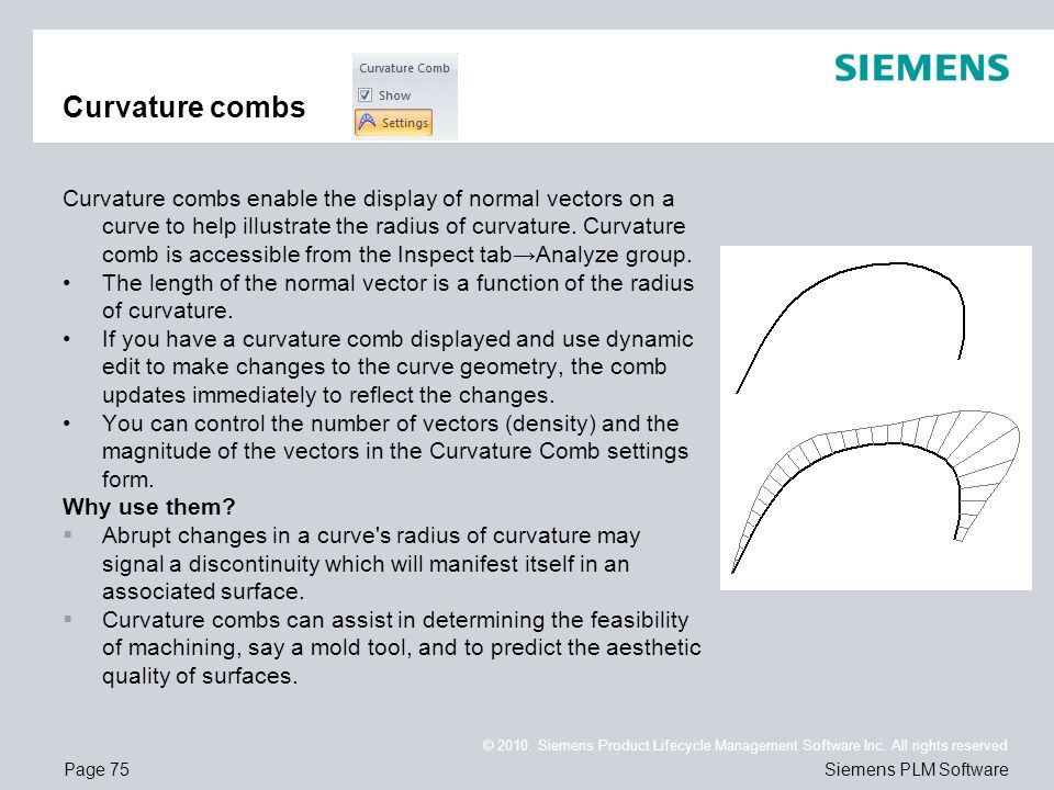 Page 75 © 2010. Siemens Product Lifecycle Management Software Inc. All rights reserved Siemens PLM Software Curvature combs Curvature combs enable the