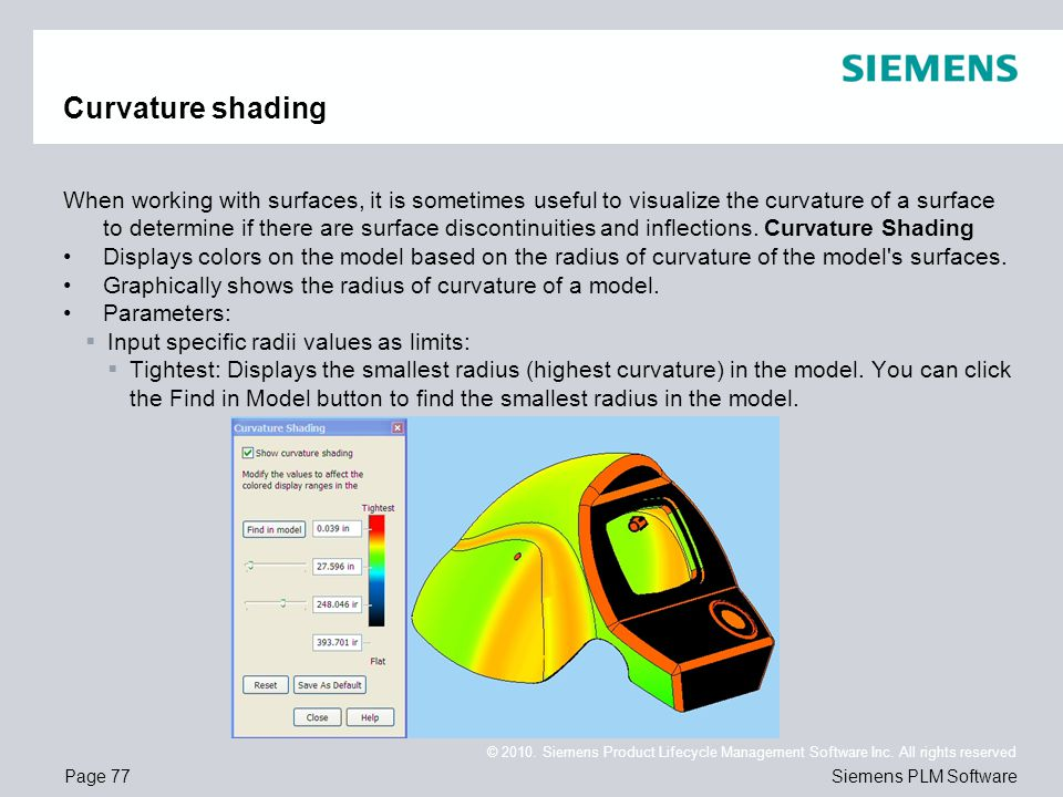 Page 77 © 2010. Siemens Product Lifecycle Management Software Inc. All rights reserved Siemens PLM Software Curvature shading When working with surfac