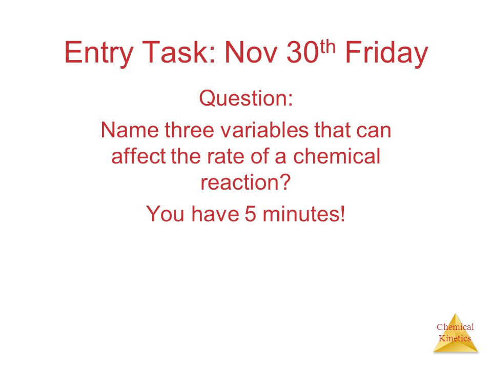 Chemical Kinetics Agenda: Sign off and discuss Ch. 14 section 1 HW: Reaction rates ws.