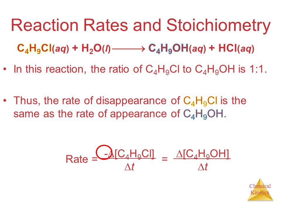 Chemical Kinetics Reaction Rates and Stoichiometry Rate = -  [C 4 H 9 Cl]  t =  [C 4 H 9 OH]  t