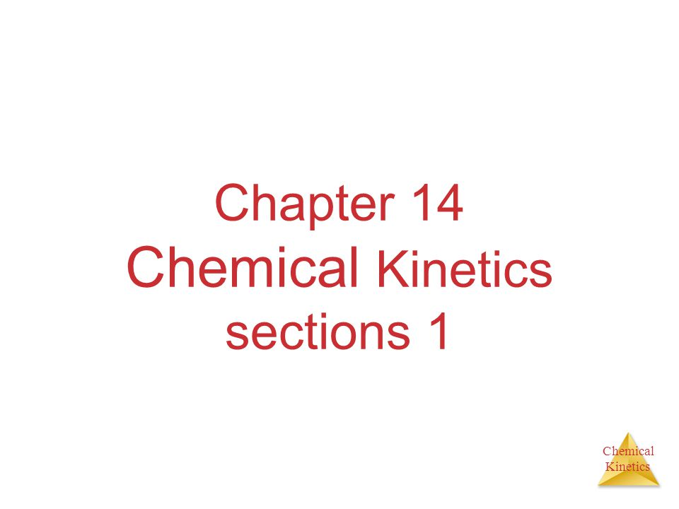 Chemical Kinetics Define Chemical Kinetics Studies the rate at which a chemical process occurs.