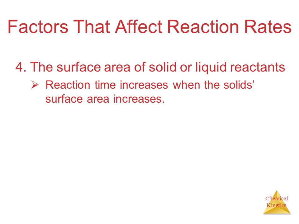 Chemical Kinetics Factors That Affect Reaction Rates 4.