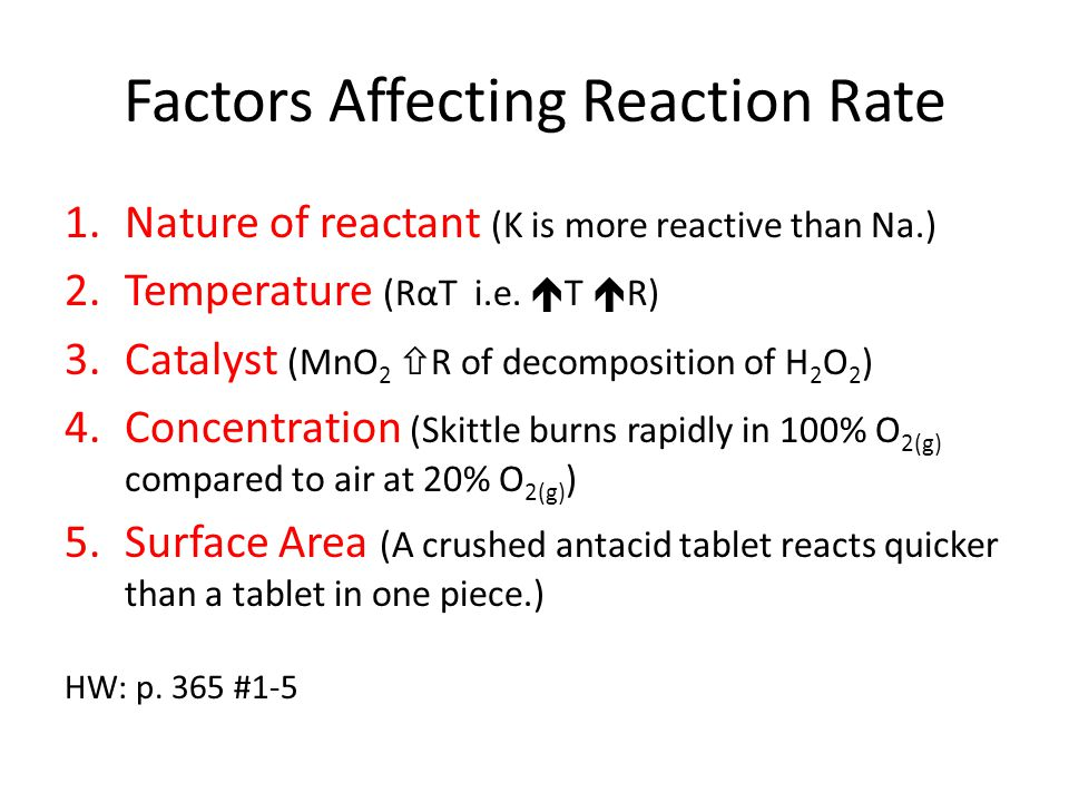 Factors Affecting Reaction Rate 1.Nature of reactant (K is more reactive than Na.) 2.Temperature (RαT i.e.