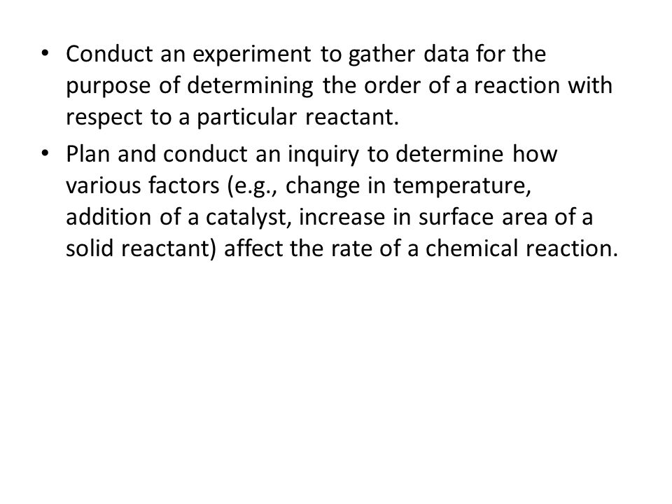 Conduct an experiment to gather data for the purpose of determining the order of a reaction with respect to a particular reactant.