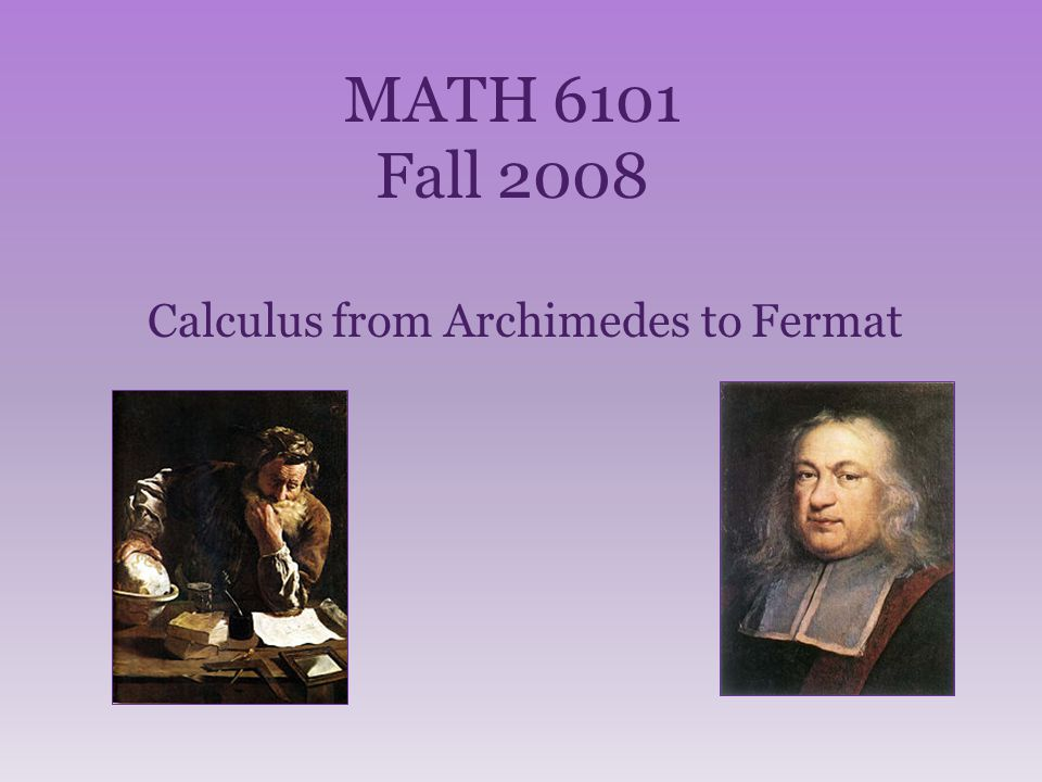 MATH 6101 Fall 2008 Calculus from Archimedes to Fermat