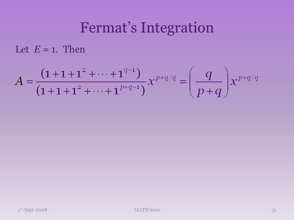 Fermat's Integration 17-Sept-2008MATH 610131 Let E = 1. Then