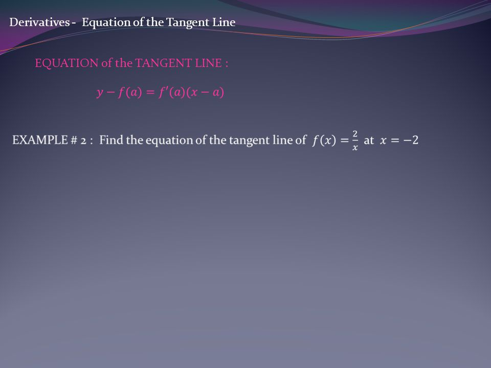 Derivatives - Equation of the Tangent Line EQUATION of the TANGENT LINE :