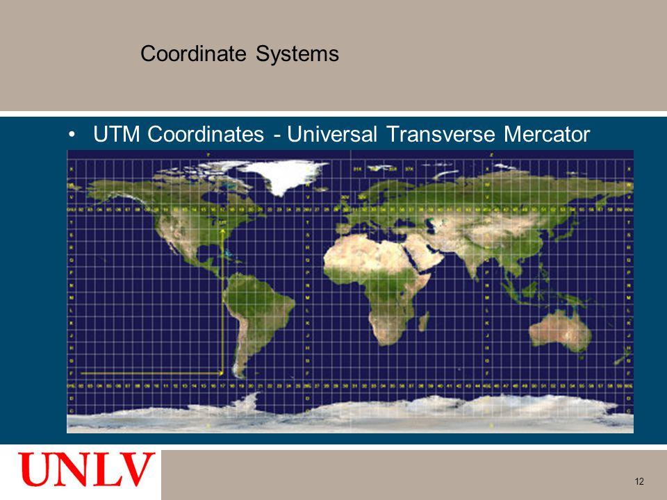 Coordinate Systems UTM Coordinates - Universal Transverse Mercator 12