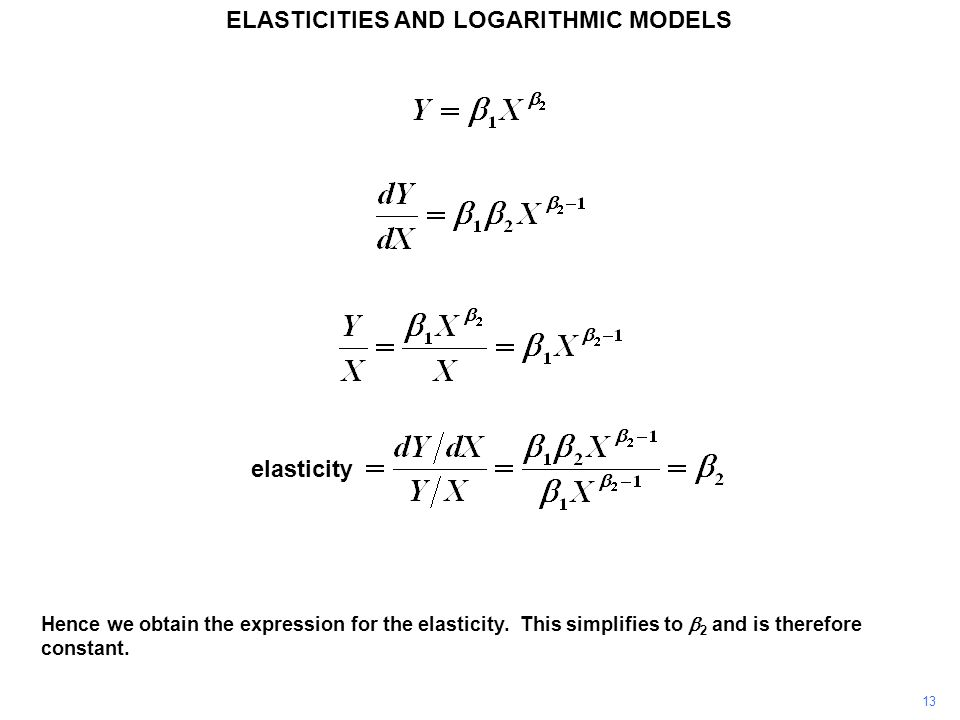 13 Hence we obtain the expression for the elasticity. This simplifies to  2 and is therefore constant. ELASTICITIES AND LOGARITHMIC MODELS elasticity