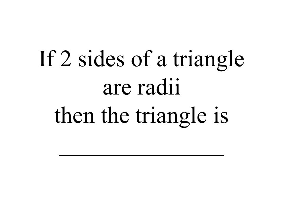 If 2 sides of a triangle are radii then the triangle is ______________